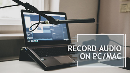 How to Record In- or Ex-ternal Audio on PC/Mac [6 BEST TOOLS]