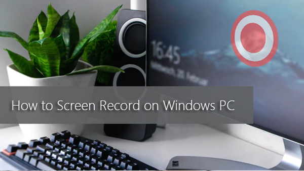 How to Record Screen on Windows Computer/Laptop