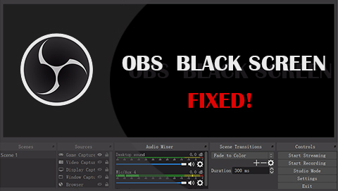 [Fixed] OBS Black Screen Error on Game/Display/Browser Capture