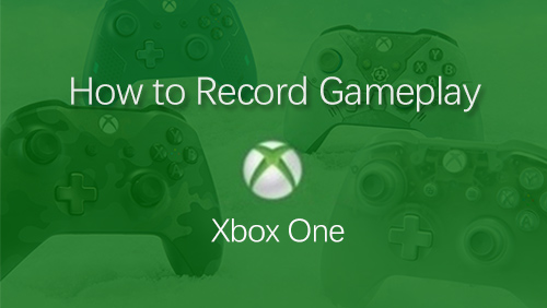 3 Ways on How to Record Gameplay on Xbox for Sharing