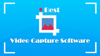 6 Best Video Capture Software for PC and Mac [Paid &Free]